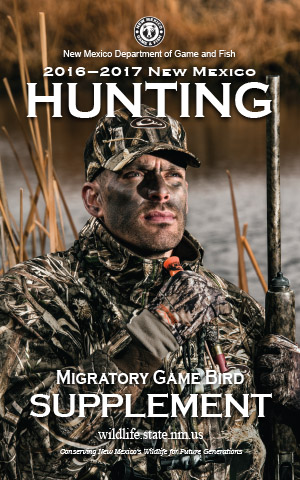 New Mexico Game and Fish 2016-2017 Migratory Game Bird Hunting Supplement Proclamation (in print and PDF) Addendum.