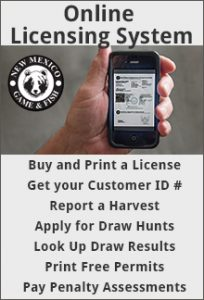 Click here to access the New Mexico Department of Game & Fish Online Licensing System : » Purchase/Print a License » Get your Customer ID# » Report a Harvest » Apply for Draw Hunts » Look Up Draw Results » Print Free Permits » Enroll in a Class